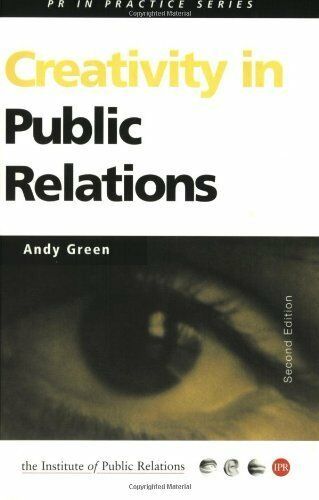 Creativity in Public Relations (PR In Practice) By Andy Green. 9780749435882