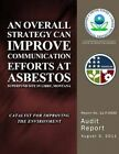 An Overall Strategy Can Improve Communication Efforts at Asbestos Superfund Site in Libby, Montana by U S Environmental Protection Agency (Paperback / softback, 2014)