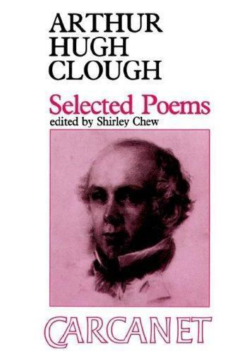Arthur Hugh Clough (1819-1861) : Selected Poems by Clough, Arthur Hugh