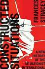 Constructed Situations: A New History of the Situationist International by Frances Stracey (Paperback, 2014)