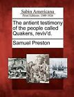 The Antient Testimony of the People Called Quakers, Reviv'd. by Samuel Preston (Paperback / softback, 2012)