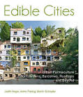 Edible Cities: Urban Permaculture for Gardens, Balconies, Rooftops & Beyond by Immo Fiebrig, Martin Schnyder, Judith Anger (Paperback, 2013)