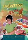 Painting Is Fun Too!: How to Paint Activities by Valerie Ann Bradford (Hardback, 2012)