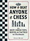 How to Beat Anyone at Chess: The Best Chess Tips, Moves, and Tactics to Checkmate by Ethan Moore (Paperback, 2015)