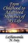 From Childhood to Adulthood Memories of My Life by Lashawanda N Ivey (Paperback / softback, 2010)