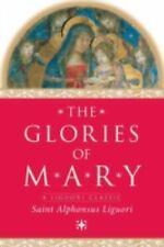 The Glories of Mary : A New Translation from the Italian by Alphonsus Liguori...