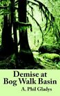 Demise at Bog Walk Basin 9781420878509 by A. Phil Gladys Book