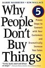 Why People Don't Buy Things: Five Five Proven Steps to Connect with Your Customers and Dramatically Improve Your Sales by Kim Wallace, Harry Washburn (Paperback, 1999)