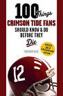 100 Things Crimson Tide Fans Should Know & Do Before They Die by Christopher Walsh (Paperback, 2012)