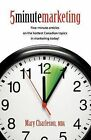 5 Minute Marketing: Five-minute Articles on the Hottest Canadian Topics in Marketing Today! by Mary Charleson (Paperback, 2009)