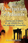 The Destruction of Atlantis: Compelling Evidence of the Sudden Fall of the Legendary Civilisation by Frank Joseph (Paperback, 2004)