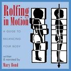 Rolfing in Motion a Guide to Balancing Your Body by Mary Bond 9781594770746