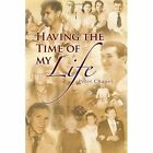 Having The Time of My Life 9781436349543 by Peter Chapel Paperback