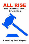 All Rise: The Criminal Trial of 4 Teens by Paul Wagner (Paperback / softback, 2000)