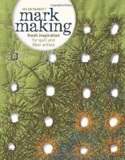 Mark Making : Fresh Inspiration for Quilt and Fiber Artists by Helen Parrott (2013, Paperback)