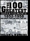 The 100 Greatest Advertisements 1852-1958: Who Wrote Them and What They Did by Julian Watkins (Hardback, 2013)