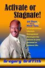 Activate or Stagnate 30 Days to a You 9780595381548 by Gregory Griffith