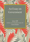 An Essay on Government by James Mill (Paperback, 2015)