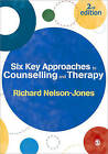 Six Key Approaches to Counselling and Therapy by Richard Nelson-Jones (Paperback, 2010)