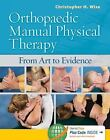 Orthopaedic Manual Physical Therapy : From Art to Evidence by Christopher H. Wise (2015, Hardcover, New Edition)