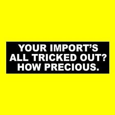 """""""YOUR IMPORT'S TRICKED OUT?"""" muscle car STICKER hot rod DECAL Ford Chevy Dodge"""
