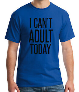 I Cant Adult Today Funny Life Day to Day Living Humor Old Hoodies for Men
