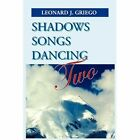 Shadows Songs Dancing Two 9781456844707 by Leonard Griego Paperback