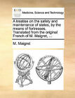 A Treatise on the Safety and Maintenance of States, by the Means of Fortresses. Translated from the Original French of M. Maigret, ... by M Maigret (Paperback / softback, 2010)