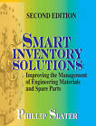 Smart Inventory Solutions: Improving the Management of Engineering Materials and Spare Parts by Phillip Slater (Paperback, 2010)