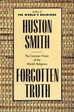 Forgotten Truth : The Common Vision of the World's Religions by Huston Smith...