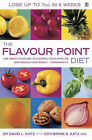 The Flavour Point Diet: Use Great Flavours to Control Your Appetite and Reduce Your Weight - Permanently by David L. Katz, Catherine S. Katz (Paperback, 2006)