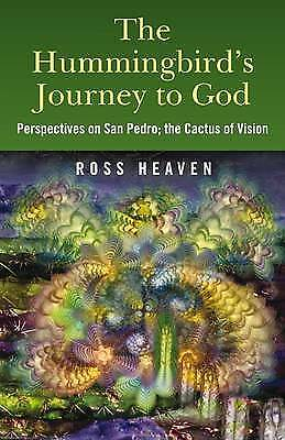 1 of 1 - The Hummingbird's Journey to God: Perspectives on San Pedro - the Cactus of Visi