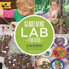 Gardening Lab for Kids: 52 Fun Experiments to Learn, Grow, Harvest, Make, Play, and Enjoy Your Garden by Renata Fossen Brown (Paperback, 2014)