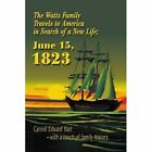 The Watts Family Travels to America in Search of a Life June 15 1823