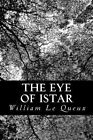 The Eye of Istar: A Romance of the Land of No Return by William Le Queux (Paperback / softback, 2012)