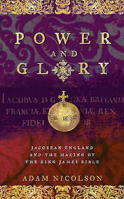 1 of 1 - Power and Glory: Jacobean England and the Making of the King James Bible,Nicolso