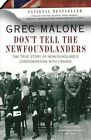 Don't Tell the Newfoundlanders: The True Story of Newfoundland's Confederation with Canada by Greg Malone (Paperback, 2014)