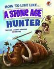 How to Live Like a Stone Age Hunter by Hungry Tomato Ltd (Paperback, 2015)