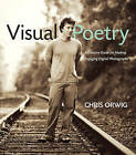 Visual Poetry: A Creative Guide for Making Engaging Digital Photographs by Chris Orwig (Paperback, 2009)