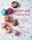 Super-Cute Macarons: Bake and Decorate Delicious Treats for Any Occasion by Loretta Liu (Hardback, 2014)
