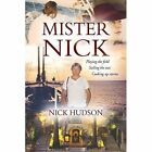 Mister Nick: Playing the Field, Sailing the Seas, Cooking Up Storms by Nick Hudson (Hardback, 2015)