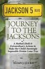 Journey to the Jacksons: A Mother's Bold & Extraordinary Actions to Make Her Child's Seemingly Impossible Dream Come True by Sloan J Luckie (Paperback / softback, 2014)