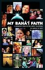 My Baha'i Faith: A Personal Tour of the Baha'i Teachings by Justice Saint Rain (Paperback / softback, 2004)