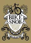 Bike Snob: Systematically and Mercilessly Realigning the World of Cycling by Bikesnobnyc (Hardback)