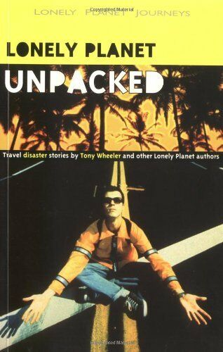 Unpacked: An Anthology of Lonely Planet Disaster Stories (Lonely Planet Journey