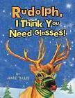 Rudolph, I Think You Need Glasses! by Jamie Tullis (Paperback / softback, 2012)