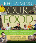 Reclaiming Our Food: How the Grassroots Food Movement is Changing the Way We Eat by Tanya Denckla Cobb (Paperback, 2012)