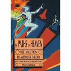 The Paths of Heaven: The Evolution of Airpower Theory by Air Univeristy Press (Paperback / softback, 2014)