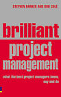 Brilliant Project Management: What the Best Project Managers Know, Say and Do by Rob Cole, Stephen J. Barker (Paperback, 2007)