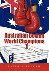 Australian Boxing World Champions by Brian S Ingram (Hardback, 2012)